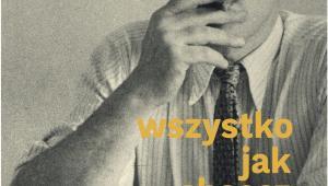 Wszystko jak chcesz - o miłości Jarosława Iwaszkiewicza i Jerzego Błeszyńskiego